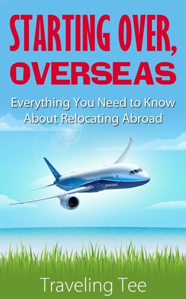 Starting over,overseas Everything you need to know about relocating abroad