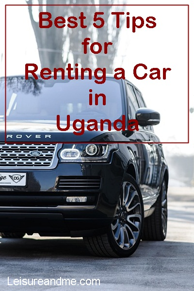 Best 5 Tips for Renting a Car in Uganda