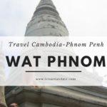 Visiting Wat Phnom – Phnom Penh , Cambodia