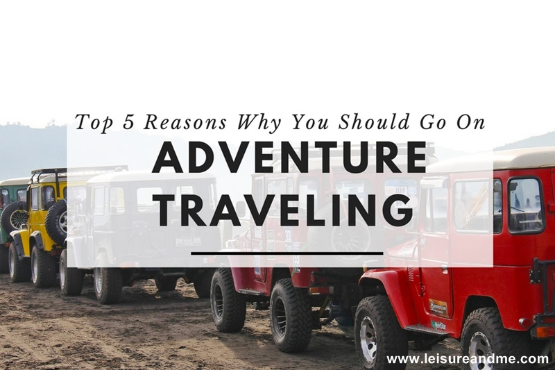 Top 5 Reasons Why You Should Go On Adventure Traveling