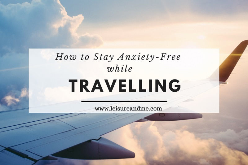 How to Stay Anxiety-Free while Travelling