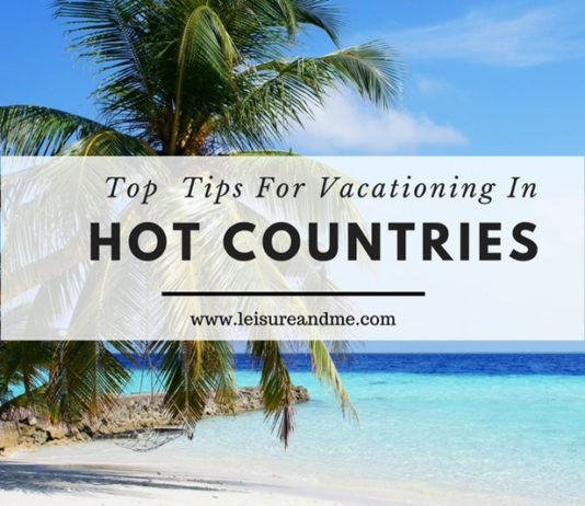 Top Tips For Vacationing In Hot Countries
