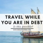 Travel While You are in Debt : Is this Possible?