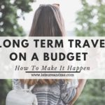 Long Term Travel On A Budget : How To Make It Happen